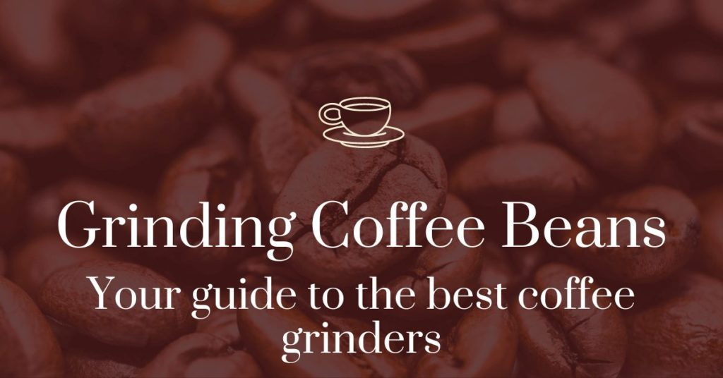Grinding coffee beans: your guide to the best coffee grinders