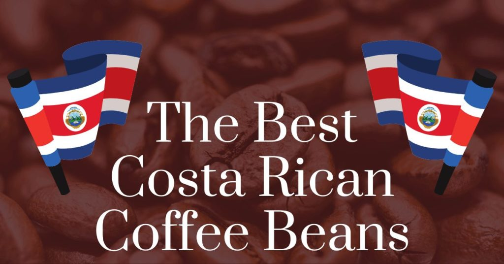 The best Costa Rican coffee beans