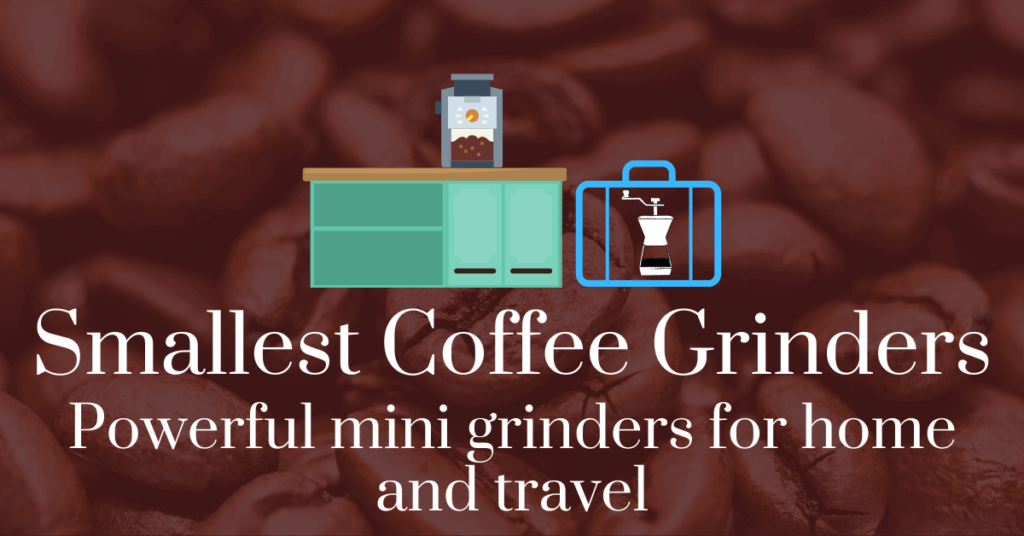 Smallest coffee grinders: powerful mini grinders for home and travel