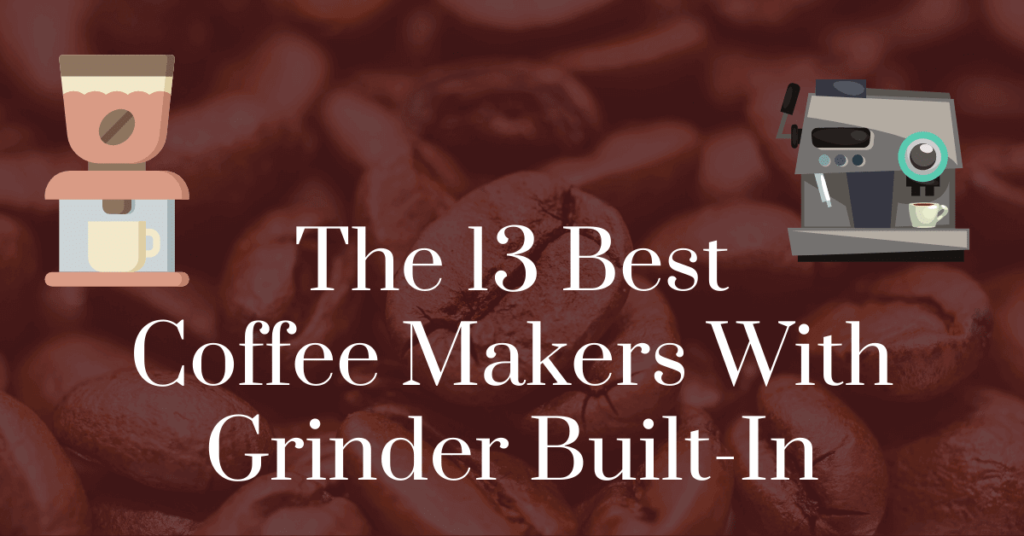 The 13 best coffee makers with grinder built-in