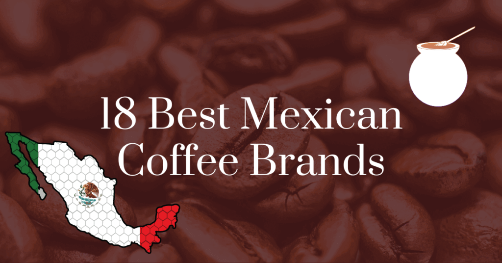 The 18 best Mexican coffee brands