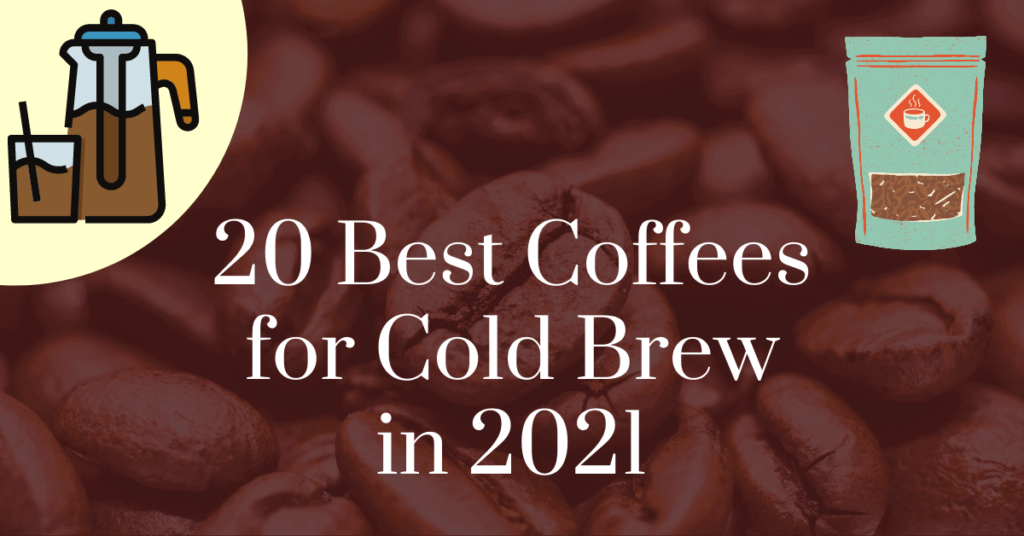 20 best coffees for cold brew in 2021