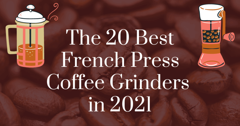 The 20 best French press coffee grinders in 2021