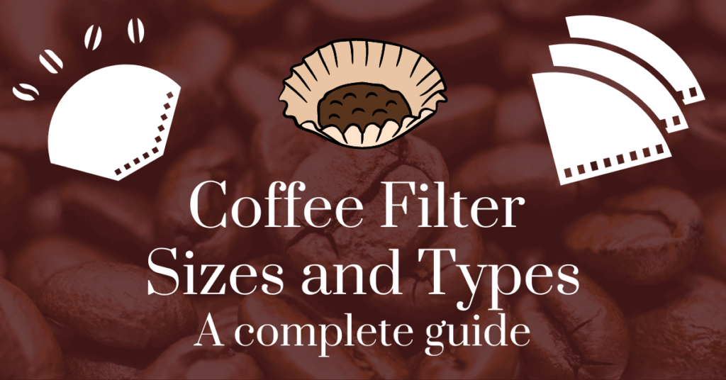 Coffee filter sizes and types: a complete guide