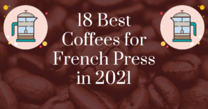 18 best coffees for French press in 2021