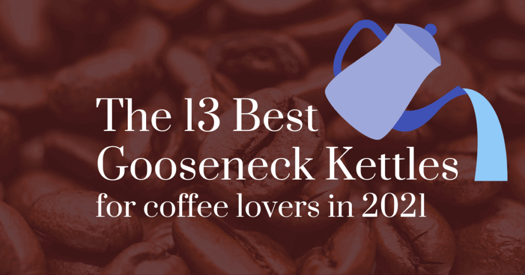 The 13 best gooseneck kettles for coffee lovers in 2021