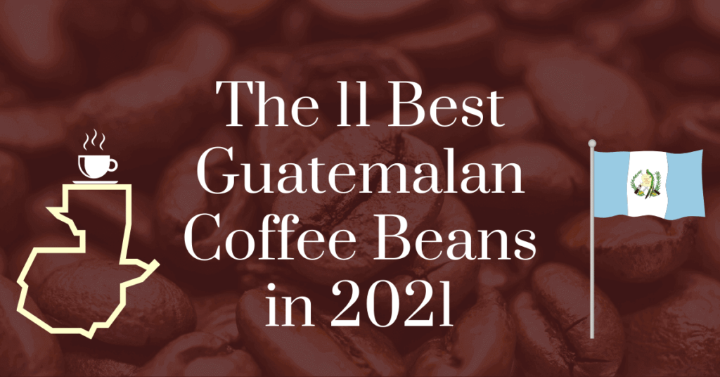 The 11 best Guatemalan coffee beans in 2021