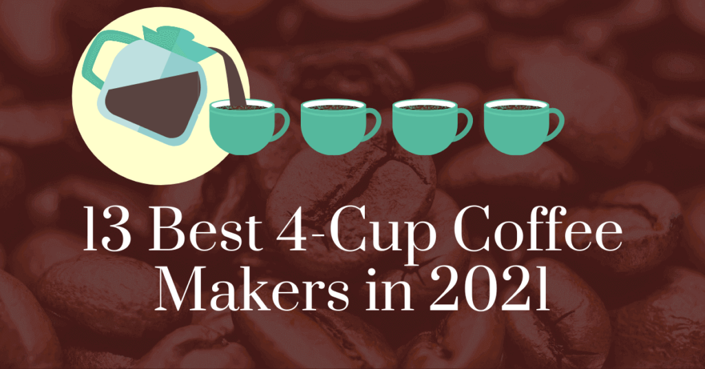 13 best 4-cup coffee makers in 2021