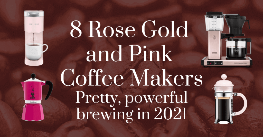 8 rose gold and pink coffee makers: pretty, powerful brewing in 2021