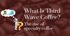 What is third wave coffee? The rise of specialty coffee