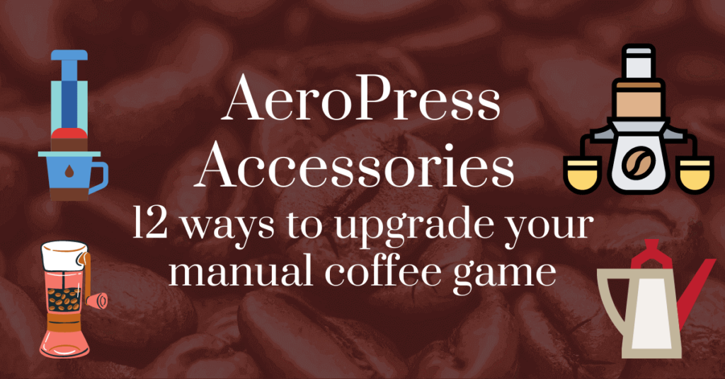 AeroPress accessories: 12 ways to upgrade your manual coffee game