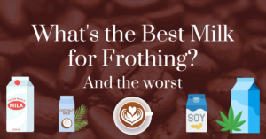 What's the best milk for frothing? And the worst