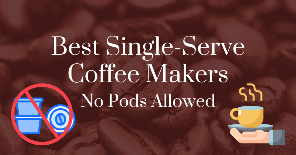 Best single-serve coffee makers: no pods allowed