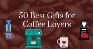 50 best gifts for coffee lovers